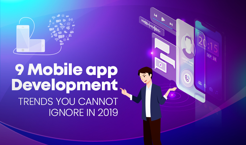 9 Mobile app development trends you cannot ignore in 2019