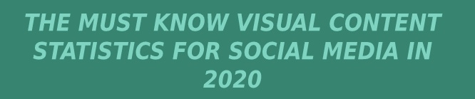 Visual content for social media in 2020